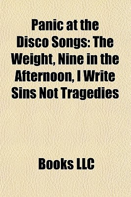 Panic at the Disco Songs: The Weight, Nine in the Afternoon, I Write Sins Not Tragedies