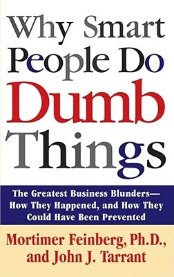 Why Smart People Do Dumb Things: Lessons from the New Science of Behavioral Economics