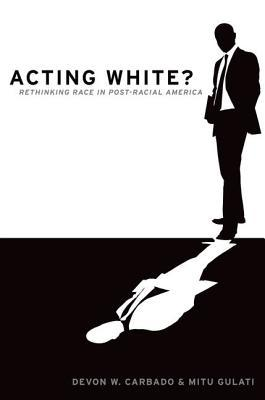 """Acting White?: Rethinking Race in """"post-Racial"""" America"""