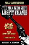 The Man Who Shot Liberty Valance: And a Man Called Horse, the Hanging Tree, and Lost Sister
