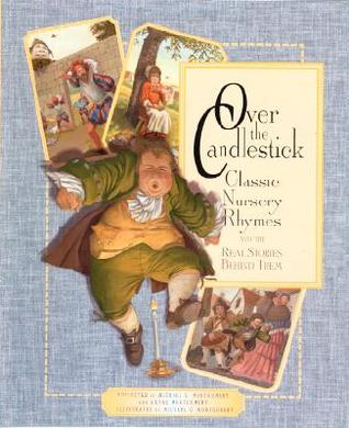 Over The Candlestick: Classic Nursery Rhymes And The Real Stories Behind Them