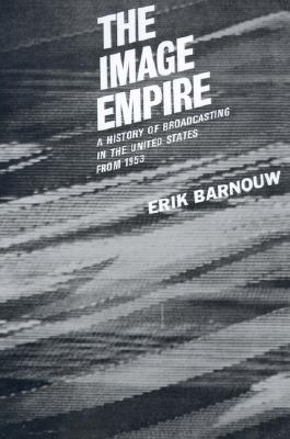 The Image Empire: A History of Broadcasting in the United States from 1953