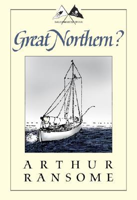 Great Northern? A Scottish Adventure of Swallows & Amazons by Arthur Ransome