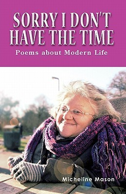 Sorry I Don't Have the Time: Poems about Modern Life