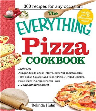 The Everything Pizza Cookbook: 300 Crowd-Pleasing ...