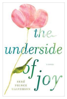 The Underside of Joy by Seré Prince Halverson