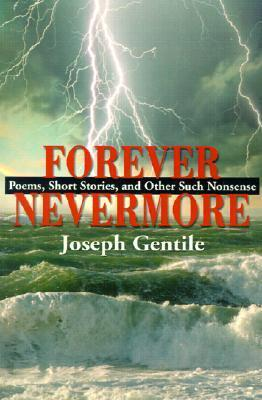 Forever Nevermore: Poems, Short Stories and Other Such Nonsense