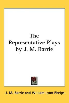 The Representative Plays by J. M. Barrie