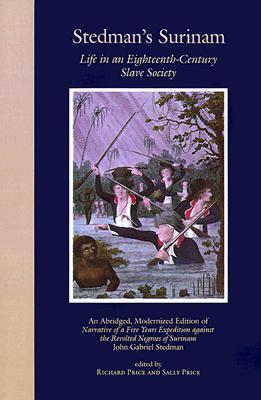 Stedman's Surinam: Life in an Eighteenth-Century Slave Society. An Abridged, Modernized Edition of Narrative of a Five Years Expedition against the Revolted Negroes of Surinam