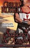 Seducing the Knight (The Brotherhood of the Scottish Templars, #2)