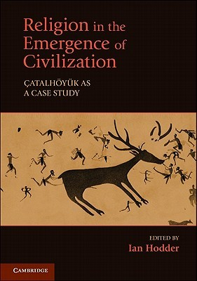 Religion in the Emergence of Civilization: Catalhoyuk as a Case Study