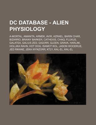 DC Database - Alien Physiology: A-Mortal, Amanita, Armek, Avir, Azrael, Barin Char, Bizarro, Brainy Barker, Cathexis, Chaq, Fluxus, Galatea, Galius Zed, Gigorr, Gleen, Grava, Harlak, Hollika Rahn, Hot Dog, Isamot Kol, Jason Woodrue, Jed Rikane, Jeka Wynzo
