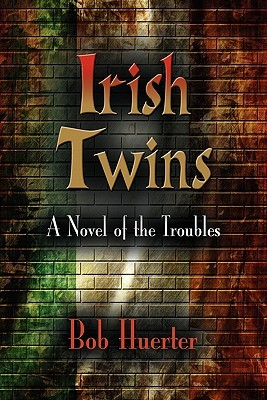 Irish Twins: A Novel of the Troubles