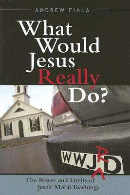 What Would Jesus Really Do? by Andrew Fiala