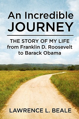 An Incredible Journey: The Story of My Life from Franklin D. Roosevelt to Barack Obama