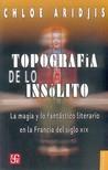Topografia de Lo Insolito: La Magia y Lo Fantastico Literario en la Francia del Siglo XIX