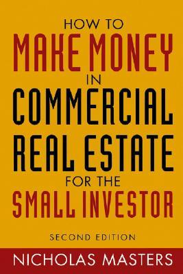 How to Make Money in Commercial Real Estate: For the Small Investor