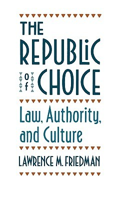 The Republic of Choice: Law, Authority, and Culture
