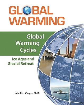 Global Warming Cycles: Ice Ages and Glacial Retreat