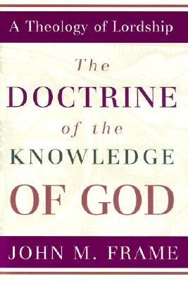 Ebook The Doctrine of the Knowledge of God by John M. Frame PDF!