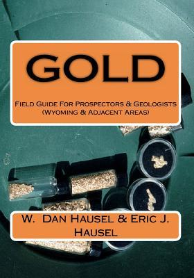 Gold: A Field Guide for Prospectors and Geologists