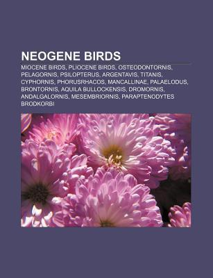 Neogene Birds: Miocene Birds, Pliocene Birds, Osteodontornis, Pelagornis, Psilopterus, Argentavis, Titanis, Cyphornis, Phorusrhacos