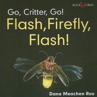 Flash, Firefly, Flash! by Dana Meachen Rau