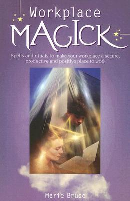 Workplace Magick: Make Your Workplace a Secure and Positive Place to Be
