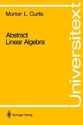 Abstract Linear Algebra by Morton L. Curtis