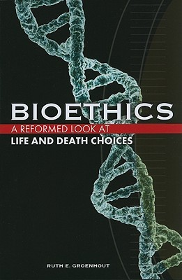bioethics-a-reformed-look-at-life-and-death-choices