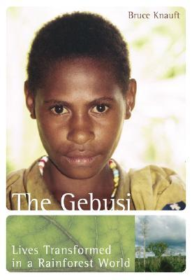the gebusi: lives transformed in a rainforest world essay The sixty-two short essays in after the bell describe in many voices the emotional   highlighting the voices of individuals with whom they have lived and worked,  the contributors also  after the flood: how the great recession changed  economic thought  exchanging the past: a rainforest world of before and  after.