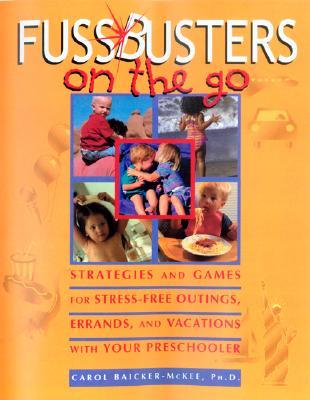 Fussbusters on the Go: Strategies and Games for Stress-Free Outings, Errands, and Vacations With Your Preschooler
