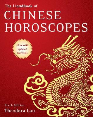 The Handbook of Chinese Horoscopes 6e by Theodora Lau