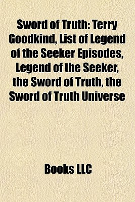 Sword of Truth: Terry Goodkind, List of Legend of the Seeker Episodes, Legend of the Seeker, the Sword of Truth, the Sword of Truth Universe