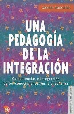Una Pedagogia de la Integracion: Competenias E Integracion de los Conocimientos en la Ensenanza = A Pedagogy of Integration
