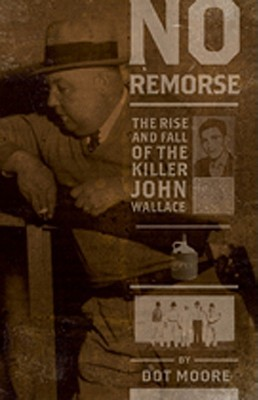 No Remorse: The Rise and Fall of the Killer John Wallace
