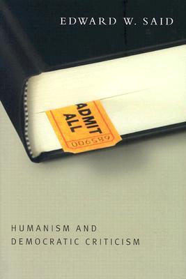 Humanism and Democratic Criticism by Edward Said