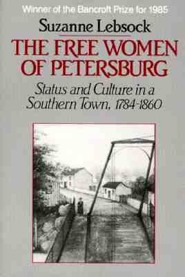 the-free-women-of-petersburg-status-and-culture-in-a-souther-town-1784-1860