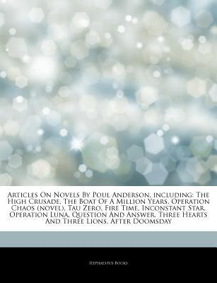 Articles on Novels by Poul Anderson, Including: The High Crusade, the Boat of a Million Years, Operation Chaos (Novel), Tau Zero, Fire Time, Inconstant Star, Operation Luna, Question and Answer, Three Hearts and Three Lions, After Doomsday
