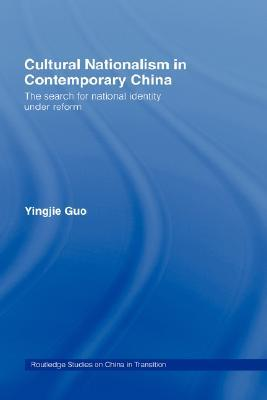 Cultural Nationalism in Contemporary China: The Search for National Identity Under Reform