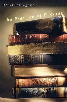 The Practice of Reading by Denis Donoghue