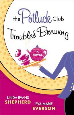The Potluck Club--Trouble's Brewing by Linda Evans Shepherd