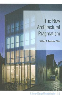 The New Architectural Pragmatism: A Harvard Design Magazine Reader