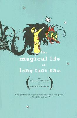 The Magical Life of Long Tack Sam by Ann Marie Fleming
