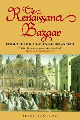 Ebook The Renaissance Bazaar: From the Silk Road to Michelangelo by Jerry Brotton TXT!