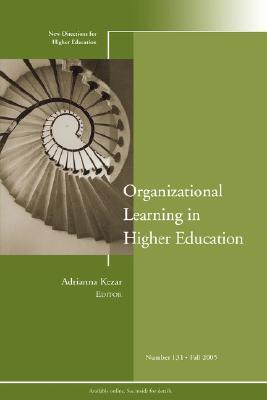 Organizational Learning in Higher Education: New Directions for Higher Education, Number 131