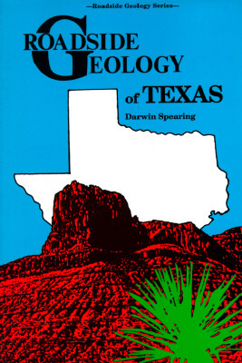 Roadside Geology of Texas by Darwin Spearing
