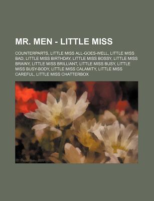 Mr. Men - Little Miss: Counterparts, Little Miss All-Goes-Well, Little Miss Bad, Little Miss Birthday, Little Miss Bossy, Little Miss Brainy, Little Miss Brilliant, Little Miss Busy, Little Miss Busy-Body, Little Miss Calamity, Little Miss Careful, Lit...
