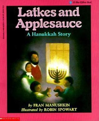 Latkes And Applesauce: A Hanukkah Story