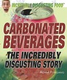 Carbonated Beverages: The Incredibly Disgusting Story